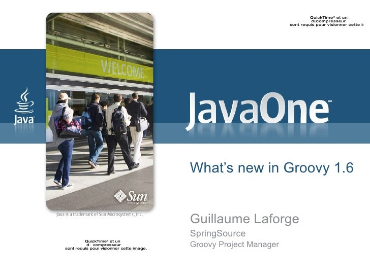 What's new in Groovy 1.6 Guillaume Laforge SpringSource Groovy Project Manager