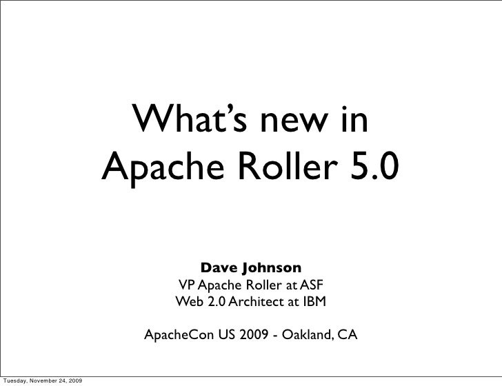 What's new in                              Apache Roller 5.0                                        Dave Johnson          ...