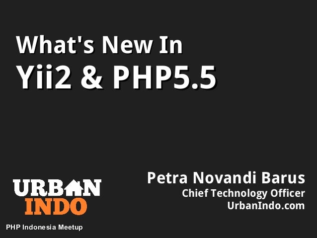 What's New InWhat's New In Yii2 & PHP5.5Yii2 & PHP5.5 Petra Novandi Barus Chief Technology Officer UrbanIndo.com PHP Indon...