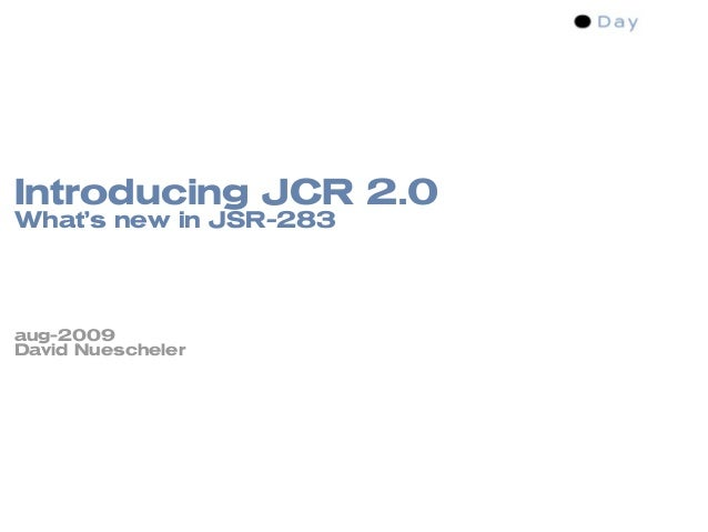 Introducing JCR 2.0 What's new in JSR-283     aug-2009 David Nuescheler