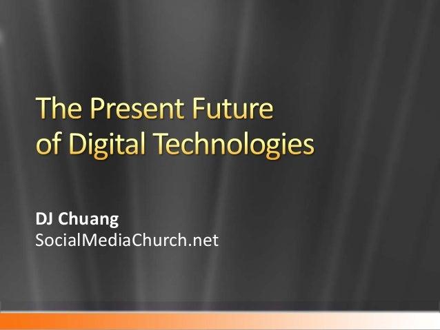 The Present Future of Digital Technologies
