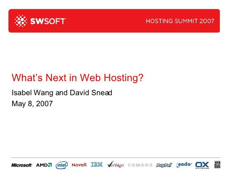 What's Next in Web Hosting? Isabel Wang and David Snead May 8, 2007