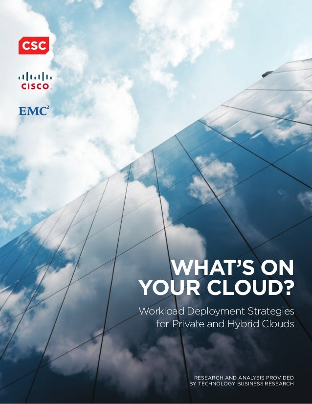 WHAT'S ON YOUR CLOUD? Workload Deployment Strategies for Private and Hybrid Clouds RESEARCH AND ANALYSIS PROVIDED BY TECHN...