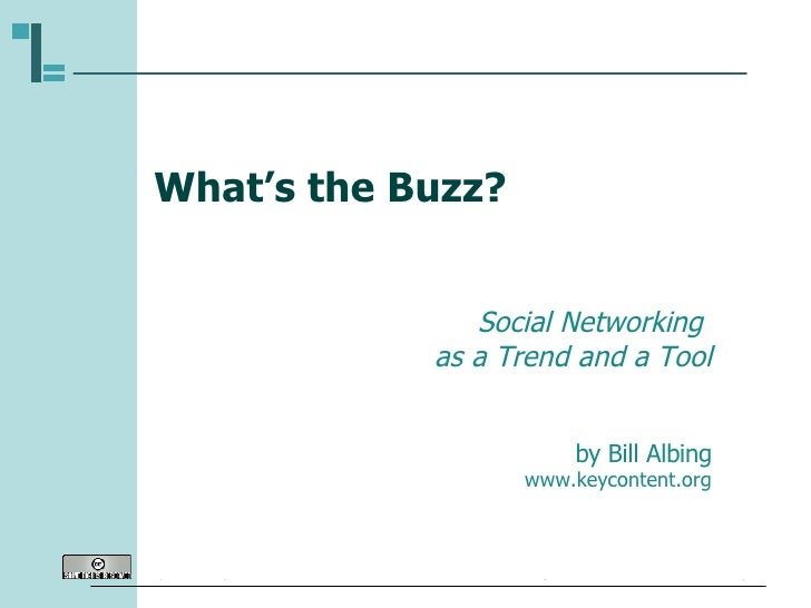 What's the Buzz? Social Networking  as a Trend and a Tool by Bill Albing www.keycontent.org