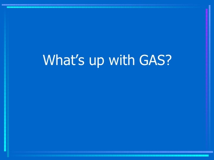 What's up with GAS?