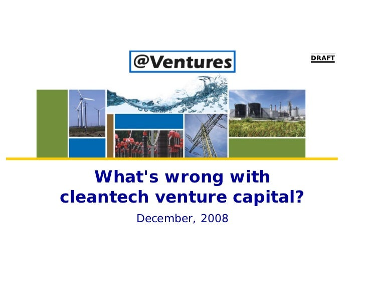 DRAFT         What's wrong with cleantech venture capital?         December, 2008