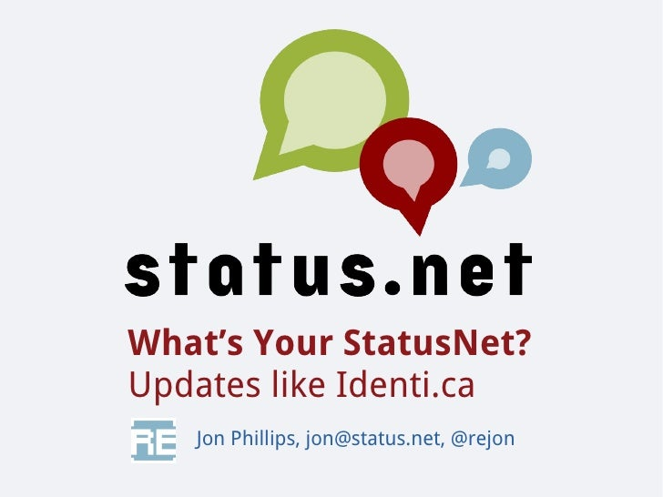 What's Your StatusNet? Updates like Identi.ca    Jon Phillips, jon@status.net, @rejon