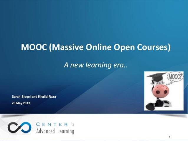 © 2012 IBM Corporation1Sarah Siegel and Khalid Raza28 May 2013MOOC (Massive Online Open Courses)A new learning era..1