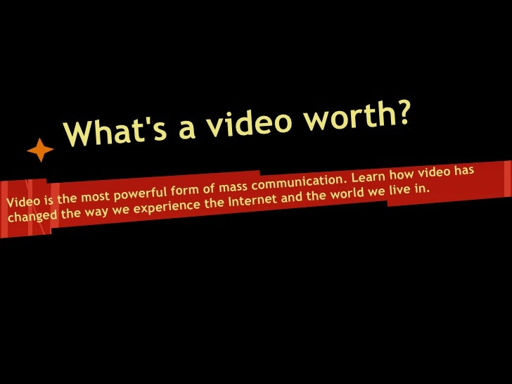 What's a video worth? How to optimize a video!