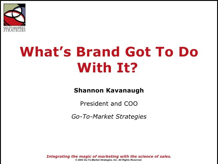What's Brand Got To Do        With It?                 Shannon Kavanaugh                       President and COO          ...