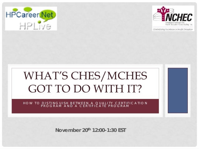 What's CHES/MCHES got to do with it?  How to Distinguish a Quality Certification Program from a Certificate Program
