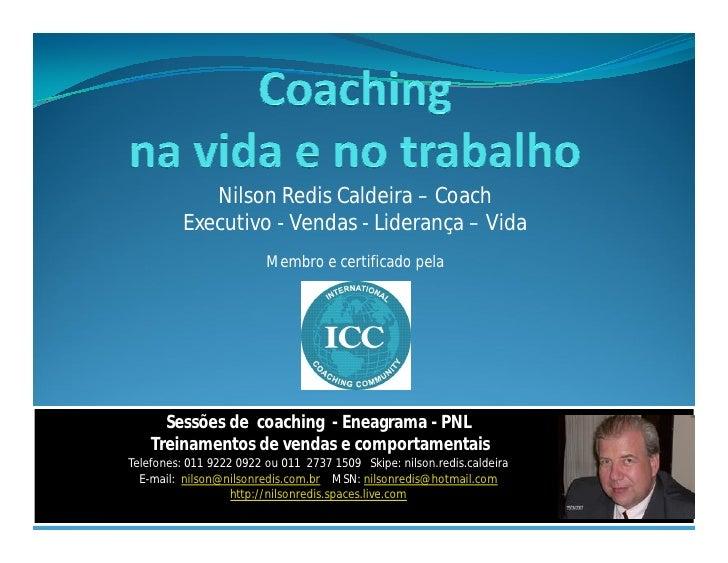 Nilson Redis Caldeira – Coach           Executivo - Vendas - Liderança – Vida                          Membro e certificad...