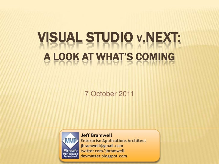 Visual Studio v.Next:A Look at What's Coming<br />7 October 2011<br />Jeff Bramwell<br />Enterprise Applications Architect...