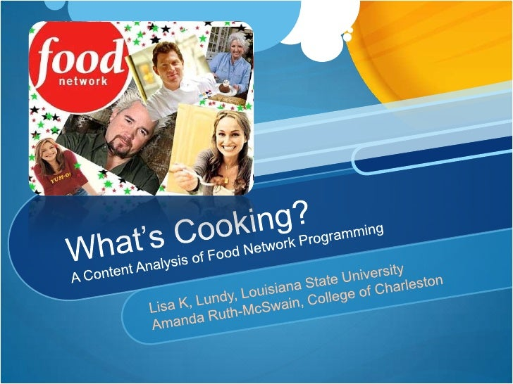 What's Cooking?A Content Analysis of Food Network Programming<br />Lisa K, Lundy, Louisiana State University <br />Amanda ...