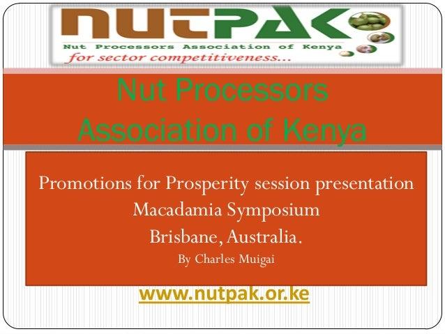 Nut Processors    Association of KenyaPromotions for Prosperity session presentation          Macadamia Symposium         ...