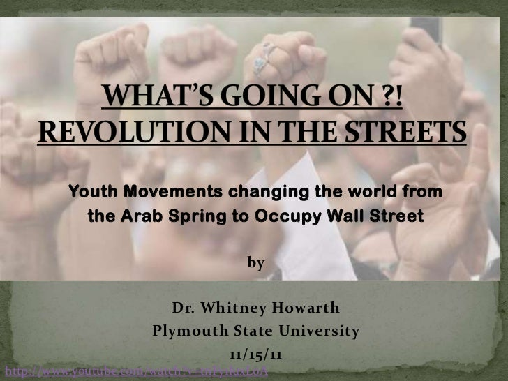 Youth Movements changing the world from            the Arab Spring to Occupy Wall Street                                  ...