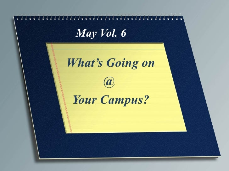 May Vol. 6What's Going on      @ Your Campus?