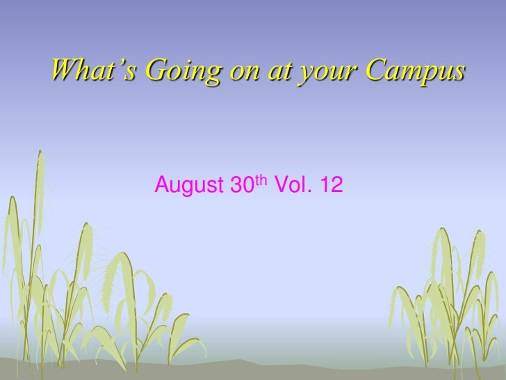 What's Going on at your Campus       August 30th Vol. 12