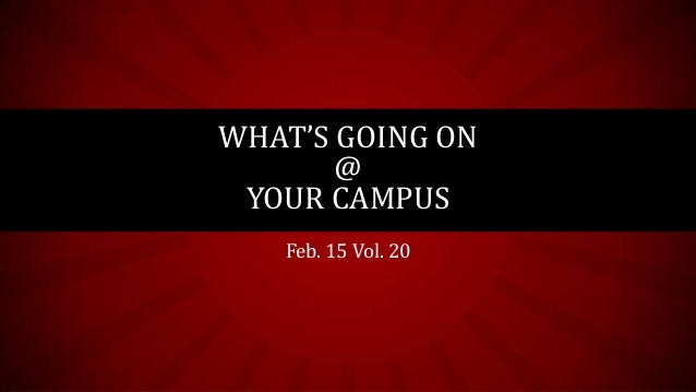 WHAT'S GOING ON       @ YOUR CAMPUS   Feb. 15 Vol. 20