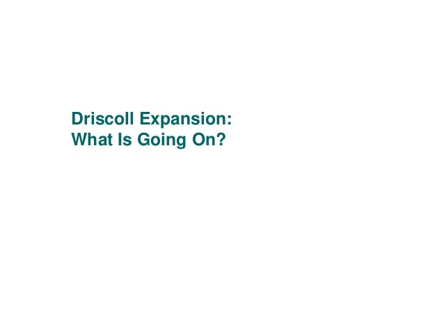 What's going on with the driscoll expansion