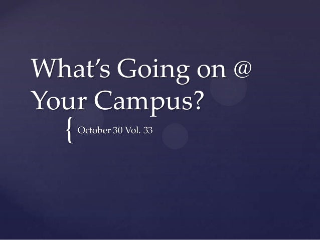 What's Going on @ Your Campus?  {  October 30 Vol. 33