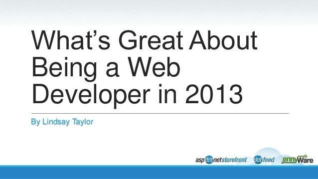What's Great About Being a Web Developer in 2013 By Lindsay Taylor