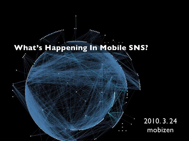 What's Happening In Mobile SNS?                                  2010. 3. 24                               mobizen