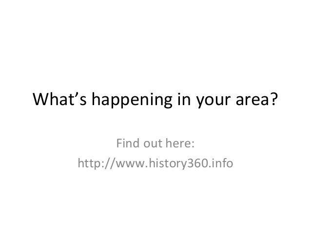 What's happening in your area? Find out here: http://www.history360.info