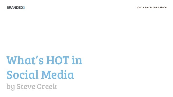 What's Hot in Social MediaWhat's HOT inSocial Mediaby Steve Creek