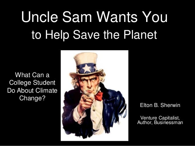 Uncle Sam Wants You to Help Save the Planet Elton B. Sherwin Venture Capitalist, Author, Businessman What Can a College St...