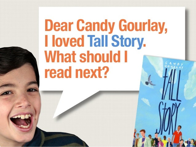 Dear Candy Gourlay,I loved Tall Story. What should I read next?