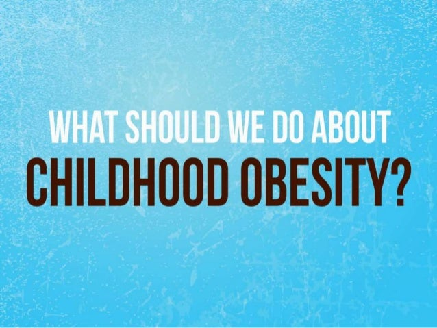 What should we do about childhood obesity
