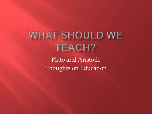platos views on education Plato view of education plato view of education is for the good of the individual and for the safety of the state the aim of education, according to plato, is the welfare of both the individual and the society.