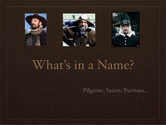 What's in a Name? Pilgrims, Saints, Puritans...