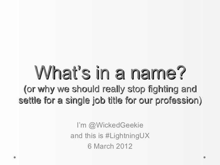 What's in a name? (or why we should really stop fighting andsettle for a single job title for our profession)             ...