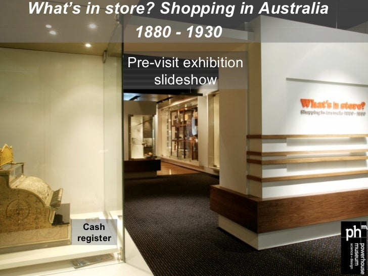 What's in store? Shopping in Australia              1880 - 1930                 Pre-visit exhibition                     s...