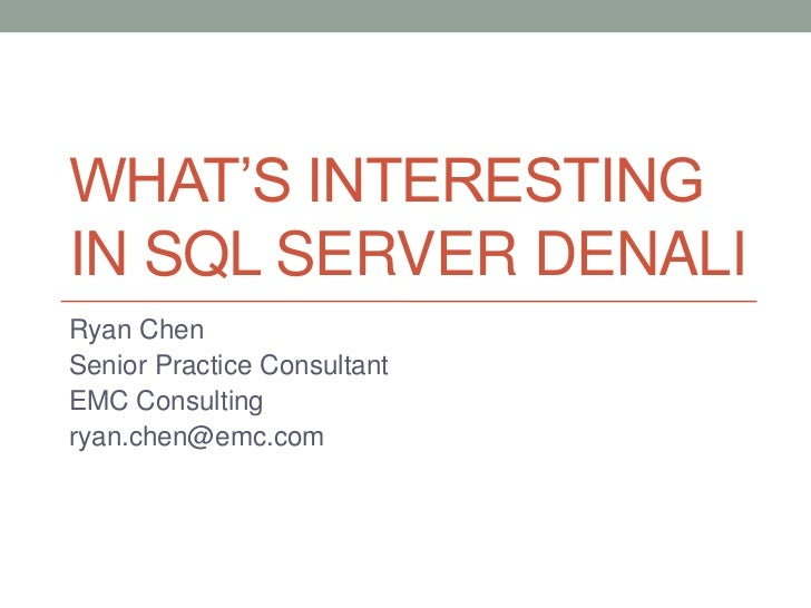 What's Interesting in SQL Server Denali<br />Ryan Chen<br />Senior Practice Consultant<br />EMC Consulting<br />ryan.chen@...