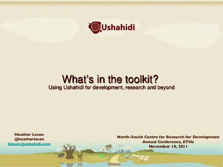 <ul><li>What ' s in the toolkit?  </li></ul><ul><li>Using Ushahidi for development, research and beyond </li></ul>Heather ...