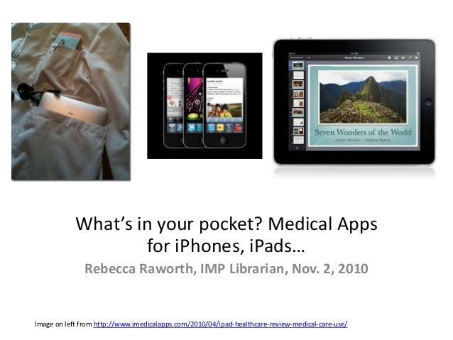 What's in your pocket? Medical Apps for iPhones, iPads… Rebecca Raworth, IMP Librarian, Nov. 2, 2010 Image on left from ht...