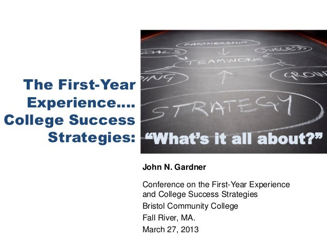 "The First-Year  Experience….College Success     Strategies: ""What's it all about?""                John N. Gardner         ..."