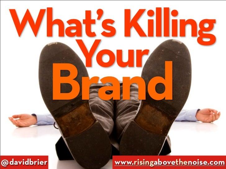 What's  Killing   Your Brand @davidbrier      www.risingabovethenoise.com