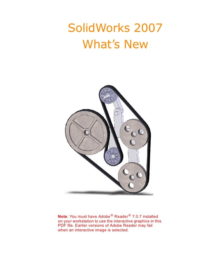 SolidWorks 2007       What's NewNote: You must have Adobe® Reader® 7.0.7 installedon your workstation to use the interacti...