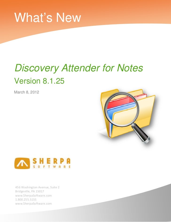 What's NewDiscovery Attender for NotesVersion 8.1.25March 8, 2012    456 Washington Avenue, Suite 2     Bridgeville, PA 15...