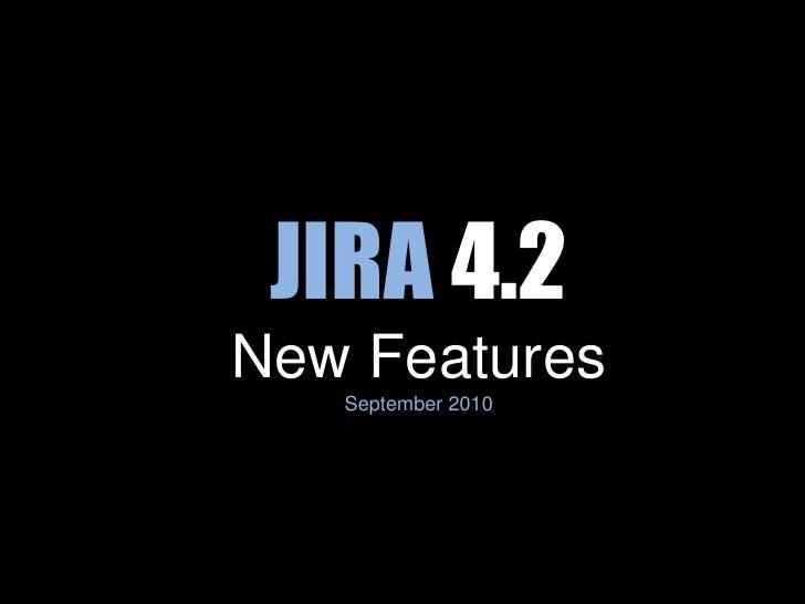 JIRA4.2New FeaturesSeptember 2010<br />