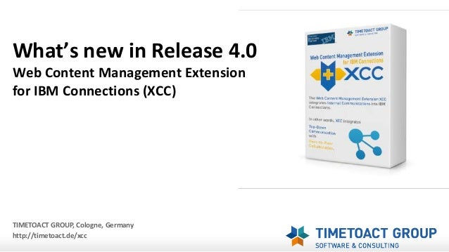 What's new in Release 4.0 Web Content Management Extension for IBM Connections (XCC) TIMETOACT GROUP, Cologne, Germany htt...