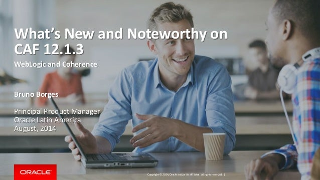 What's New and Noteworthy on Oracle CAF 12.1.3