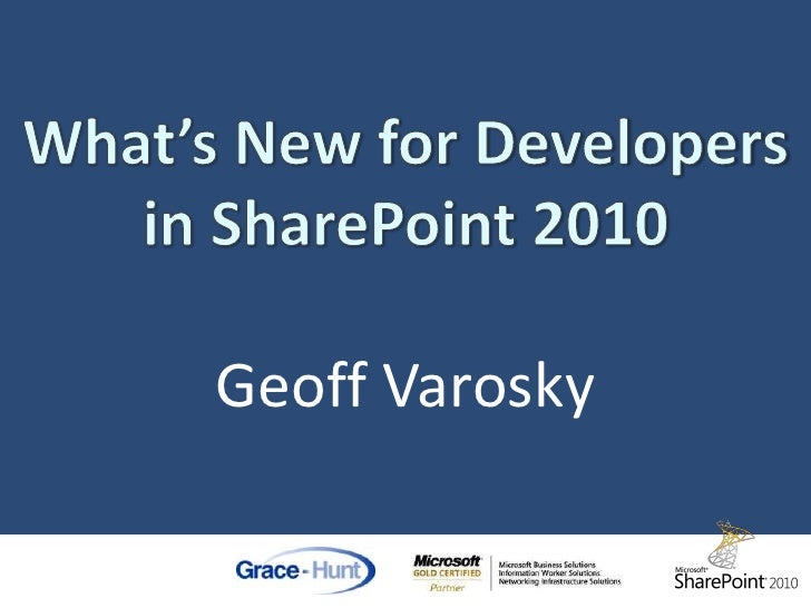 What's New for Developers in SharePoint 2010Geoff Varosky<br />
