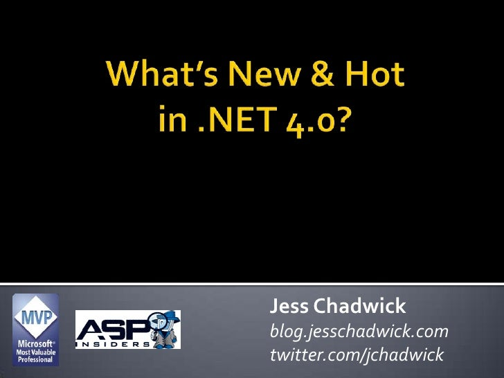 What's New & Hot in .NET 4.0?<br />Jess Chadwick<br />blog.jesschadwick.com<br />twitter.com/jchadwick<br />