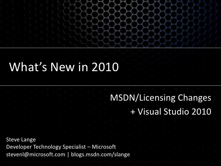 What's New in 2010<br />MSDN/Licensing Changes<br />+ Visual Studio 2010<br />Steve Lange<br />Developer Technology Specia...