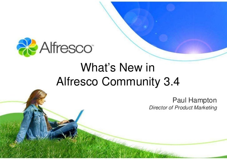 What's New in Alfresco Community 3.4                           Paul Hampton                 Director of Product Marketing
